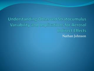 Understanding Observed Stratocumulus Variability and Implications for Aerosol Indirect Effects