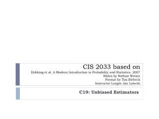CIS 2033 based on Dekking et al. A Modern Introduction to Probability and Statistics. 2007 Slides by Nathan Weiser Forma