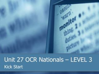 Unit 27 OCR Nationals   LEVEL 3