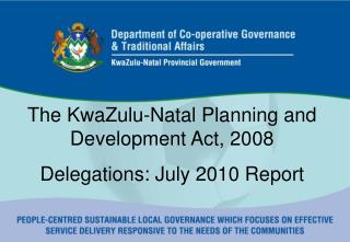 The KwaZulu-Natal Planning and Development Act, 2008  Delegations: July 2010 Report