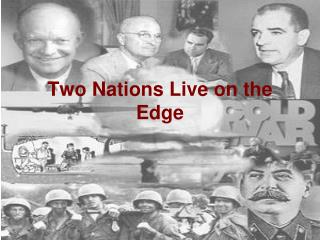Two Nations Live on the Edge