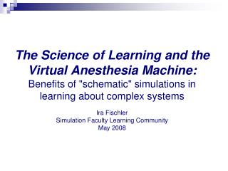 the science of learning and the virtual anesthesia machine: benefits of schematic simulations in learning about comple