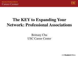 The KEY to Expanding Your Network: Professional Associations  Brittany Chu USC Career Center