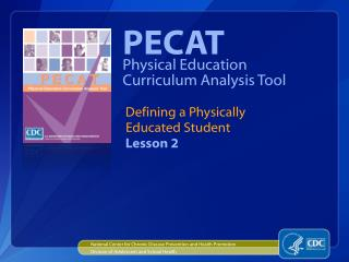 PECAT Physical Education Curriculum Analysis Tool   Defining a Physically   Educated Student   Lesson 2