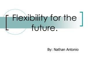 Flexibility for the future.