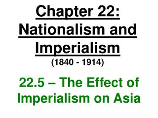 Chapter 22: Nationalism and Imperialism 1840 - 1914