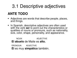 ANTE TODO  Adjectives are words that describe people, places, and things.   In Spanish, descriptive adjectives are often