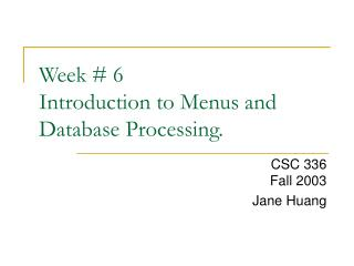 Week  6 Introduction to Menus and Database Processing.