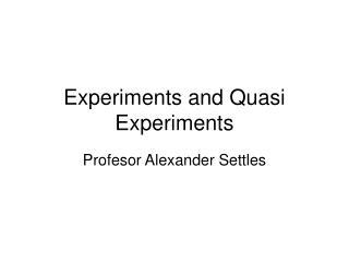 Experiments and Quasi Experiments