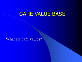 CARE VALUE BASE? please help?