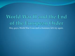 World War II and the End of the European Order