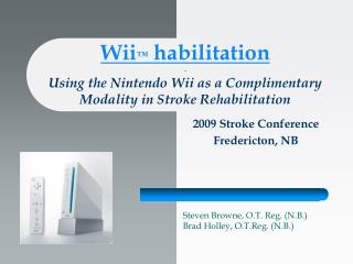 Wii  habilitation - Using the Nintendo Wii as a Complimentary Modality in Stroke Rehabilitation     2009 Stroke Conferen