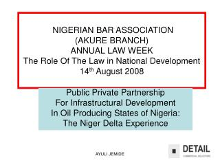 NIGERIAN BAR ASSOCIATION  AKURE BRANCH ANNUAL LAW WEEK  The Role Of The Law in National Development  14th August 2008