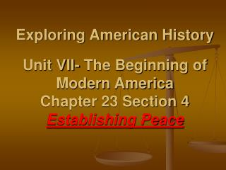 Exploring American History   Unit VII- The Beginning of Modern America Chapter 23 Section 4 Establishing Peace