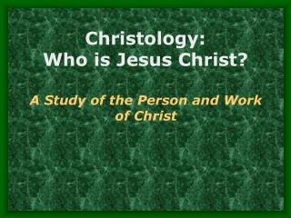 Christology:   Who is Jesus Christ