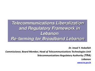 Telecommunications Liberalization and Regulatory Framework in Lebanon Re-farming for Broadband Lebanon