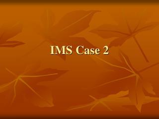 IMS Case 2