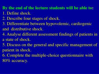 By the end of the lecture students will be able to: 1. Define shock. 2. Describe four stages of shock. 3. Differentiate