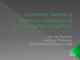 Common Themes  Research Strategies of Successful Ten Year Plans
