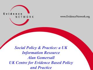 Social Policy  Practice: a UK Information Resource Alan Gomersall UK Centre for Evidence Based Policy and Practice