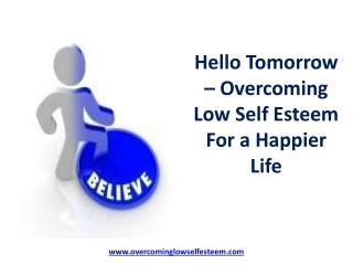 Hello Tomorrow – Overcoming Low Self Esteem For a Happier L