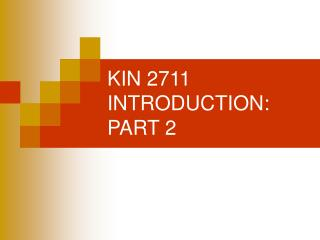 KIN 2711 INTRODUCTION:  PART 2