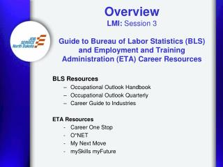Overview LMI: Session 3  Guide to Bureau of Labor Statistics BLS and Employment and Training Administration ETA Career R