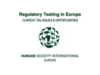 Regulatory Testing in Europe CURRENT 3Rs ISSUES  OPPORTUNITIES