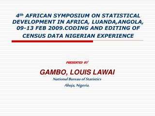 4th AFRICAN SYMPOSIUM ON STATISTICAL DEVELOPMENT IN AFRICA, LUANDA,ANGOLA, 09-13 FEB 2009.CODING AND EDITING OF CENSUS D