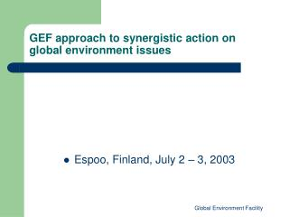 GEF approach to synergistic action on global environment issues