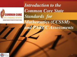 Introduction to the  Common Core State Standards  for Mathematics CCSSM and PARCC Assessments