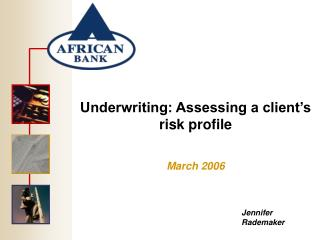 Underwriting: Assessing a client s risk profile