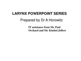 larynx powerpoint series  prepared by dr a horowitz