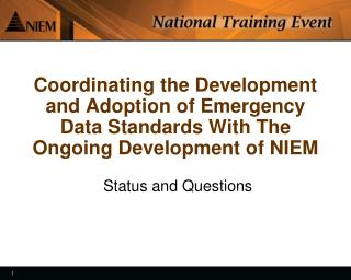Coordinating the Development  and Adoption of Emergency Data Standards With The Ongoing Development of NIEM
