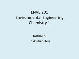 ENVE 201 Environmental Engineering Chemistry 1