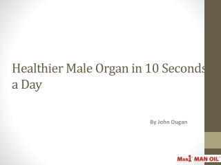 Healthier Male Organ in 10 Seconds a Day
