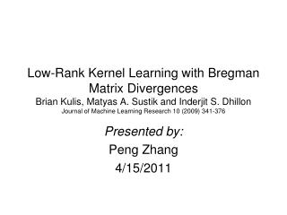 Low-Rank Kernel Learning with Bregman Matrix Divergences Brian Kulis, Matyas A. Sustik and Inderjit S. Dhillon Journal o