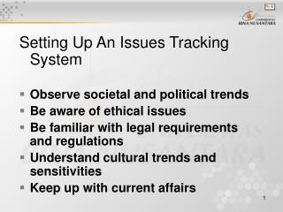 Setting Up An Issues Tracking System  Observe societal and political trends Be aware of ethical issues Be familiar with