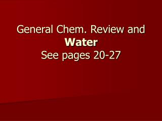 General Chem. Review and Water See pages 20-27