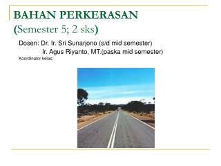 BAHAN PERKERASAN Semester 5; 2 sks