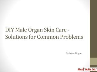 DIY Male Organ Skin Care - Solutions for Common Problems