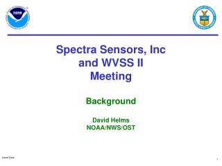 Spectra Sensors, Inc and WVSS II  Meeting  Background  David Helms NOAA