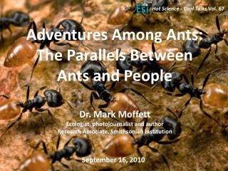 Dr. Mark Moffett Ecologist, photojournalist and author Research Associate, Smithsonian Institution