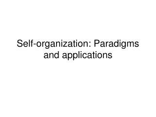 Self-organization: Paradigms and applications