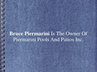 Bruce Piermarini Is The Owner Of Piermarini Pools And Patios