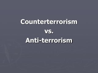 Counterterrorism  vs.  Anti-terrorism