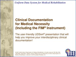 Clinical Documentation  for Medical Necessity  Including the FIM  Instrument