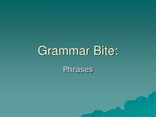 Grammar Bite: