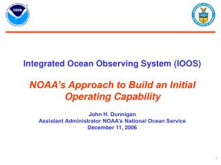Integrated Ocean Observing System IOOS  NOAA s Approach to Build an Initial Operating Capability  John H. Dunnigan Assis