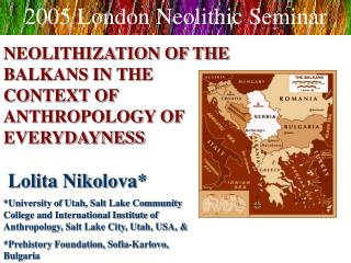 NEOLITHIZATION OF THE BALKANS IN THE CONTEXT OF  ANTHROPOLOGY OF EVERYDAYNESS   Lolita Nikolova